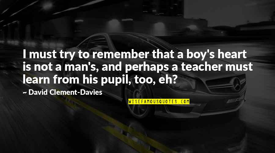 Boy To Man Quotes By David Clement-Davies: I must try to remember that a boy's