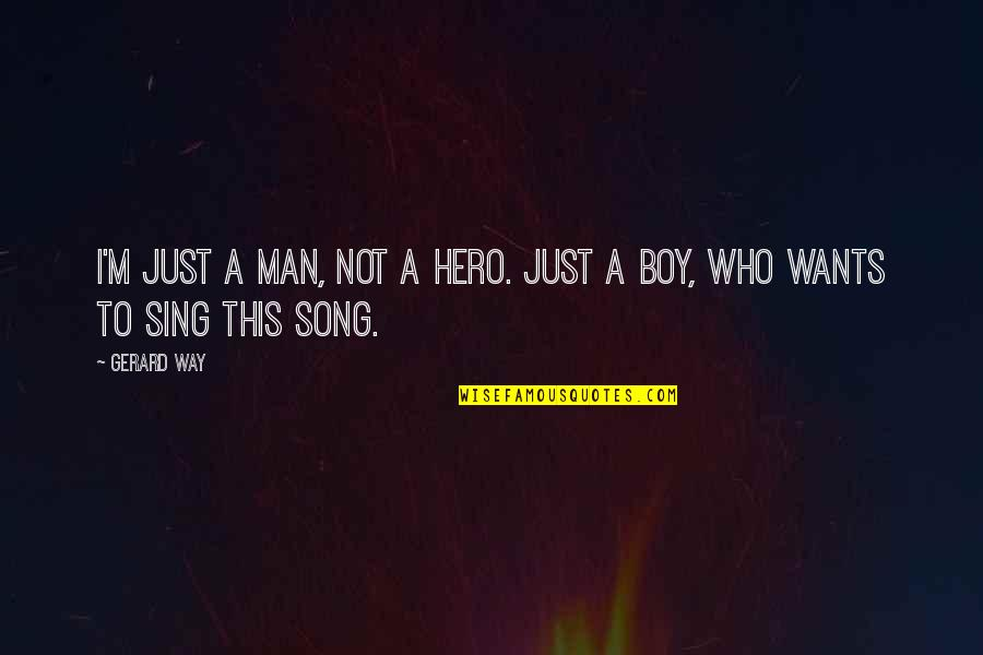 Boy To Man Quotes By Gerard Way: I'm just a man, not a hero. just