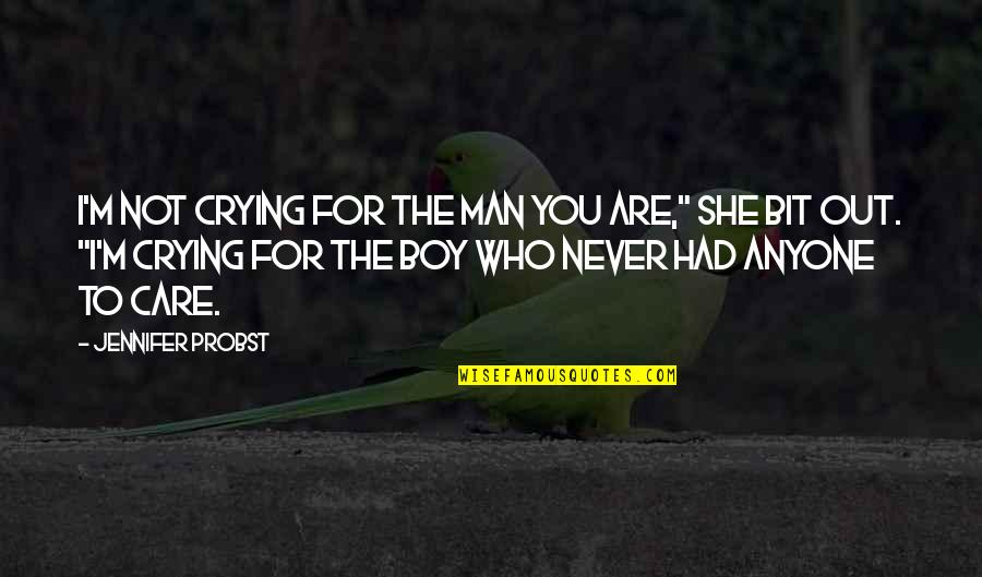 """Boy To Man Quotes By Jennifer Probst: I'm not crying for the man you are,"""""""