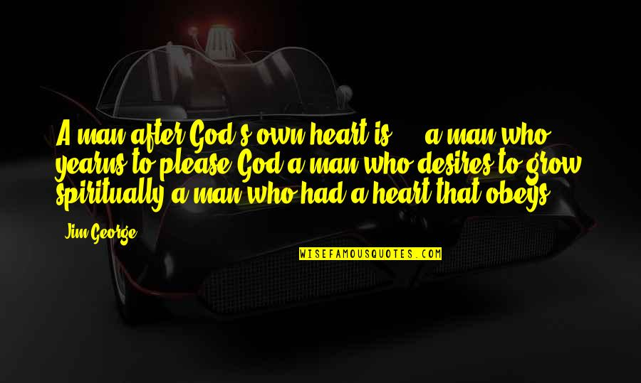 Boy To Man Quotes By Jim George: A man after God's own heart is ...