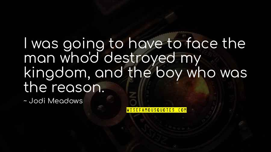 Boy To Man Quotes By Jodi Meadows: I was going to have to face the