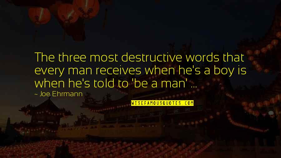 Boy To Man Quotes By Joe Ehrmann: The three most destructive words that every man