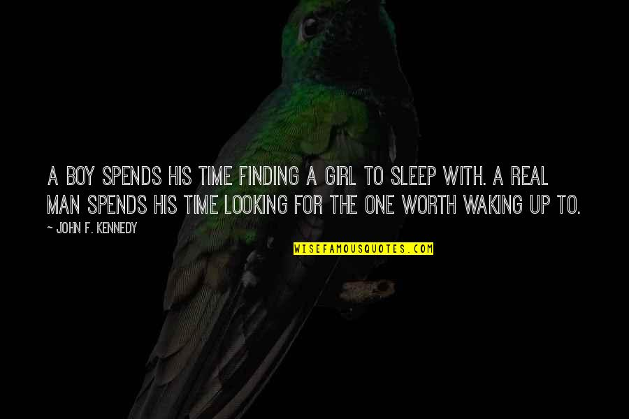Boy To Man Quotes By John F. Kennedy: A boy spends his time finding a girl