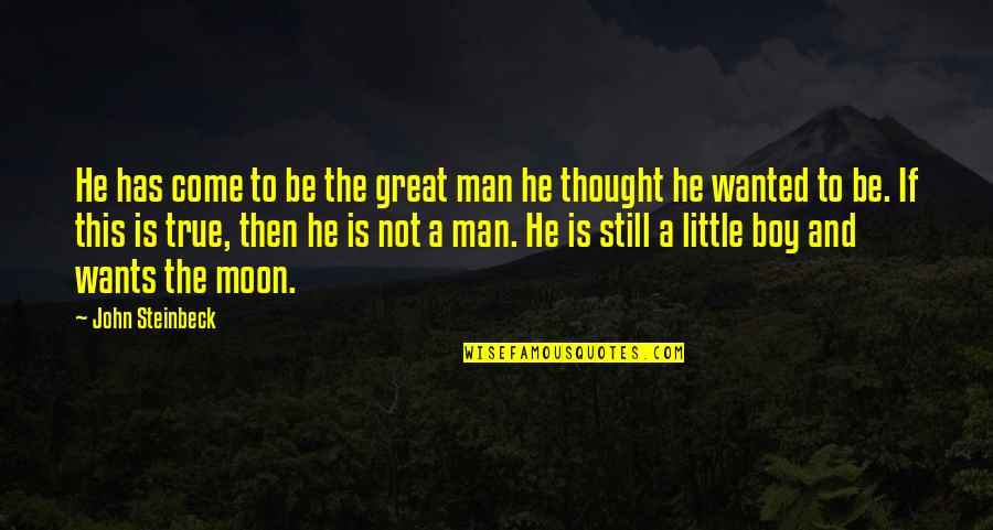 Boy To Man Quotes By John Steinbeck: He has come to be the great man