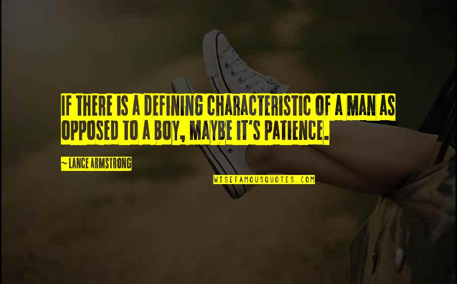 Boy To Man Quotes By Lance Armstrong: If there is a defining characteristic of a