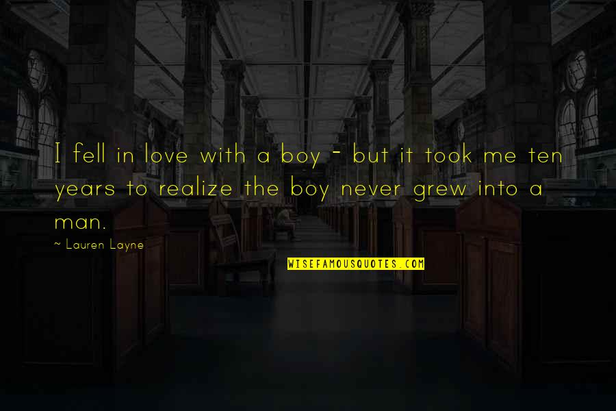 Boy To Man Quotes By Lauren Layne: I fell in love with a boy -