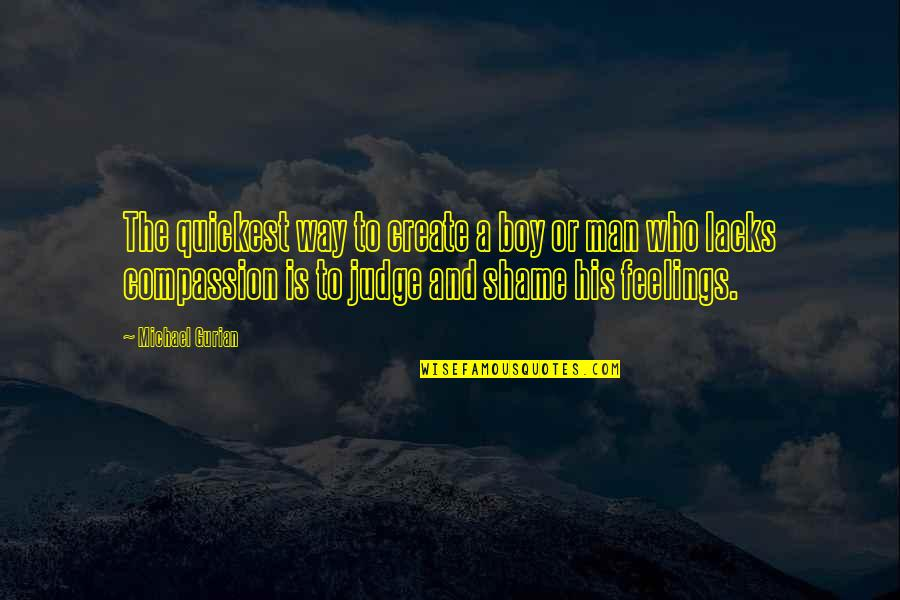 Boy To Man Quotes By Michael Gurian: The quickest way to create a boy or