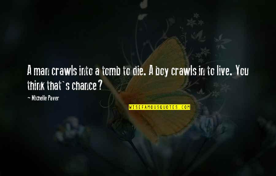 Boy To Man Quotes By Michelle Paver: A man crawls into a tomb to die.