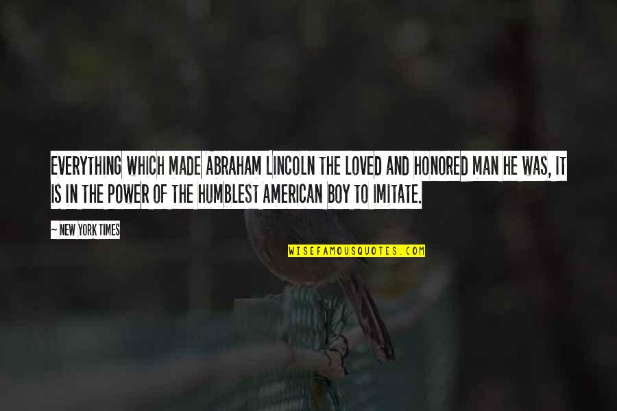 Boy To Man Quotes By New York Times: Everything which made Abraham Lincoln the loved and