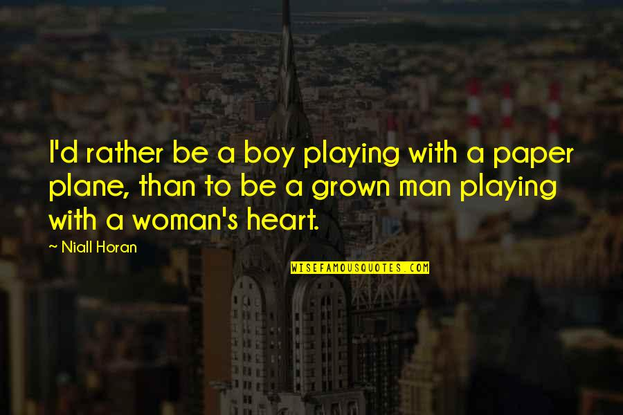 Boy To Man Quotes By Niall Horan: I'd rather be a boy playing with a