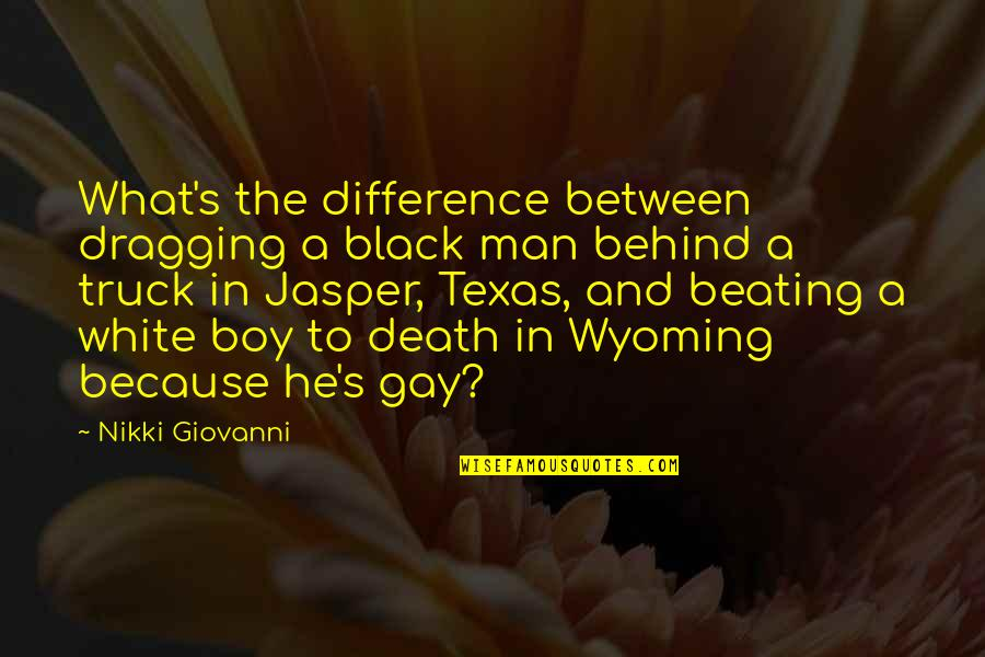Boy To Man Quotes By Nikki Giovanni: What's the difference between dragging a black man