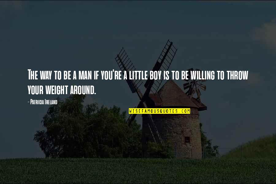 Boy To Man Quotes By Patricia Ireland: The way to be a man if you're