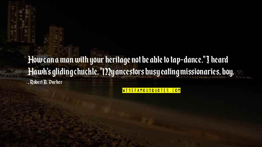 Boy To Man Quotes By Robert B. Parker: How can a man with your heritage not