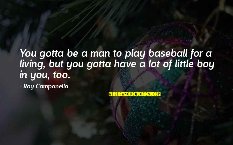 Boy To Man Quotes By Roy Campanella: You gotta be a man to play baseball