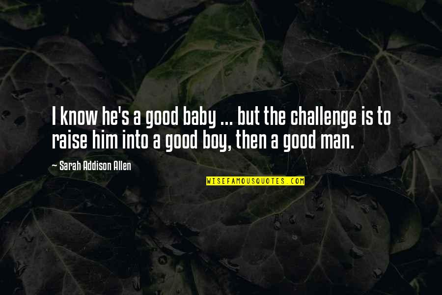 Boy To Man Quotes By Sarah Addison Allen: I know he's a good baby ... but