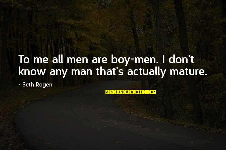 Boy To Man Quotes By Seth Rogen: To me all men are boy-men. I don't