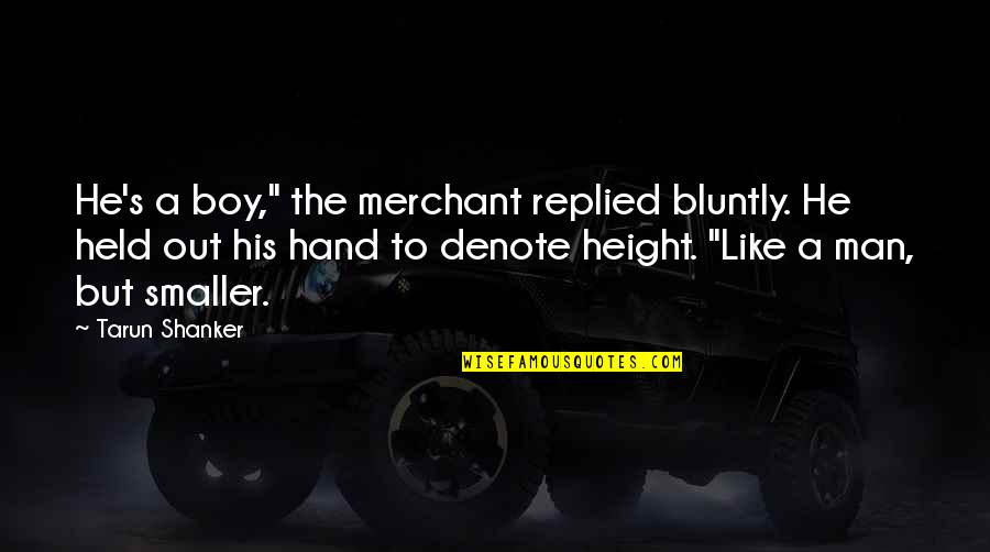 """Boy To Man Quotes By Tarun Shanker: He's a boy,"""" the merchant replied bluntly. He"""