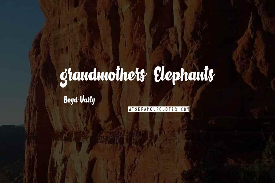 Boyd Varty quotes: grandmothers. Elephants
