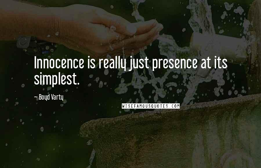 Boyd Varty quotes: Innocence is really just presence at its simplest.
