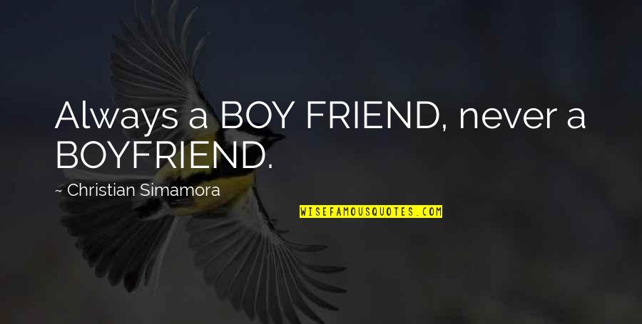 Boyfriend Is Your Best Friend Quotes By Christian Simamora: Always a BOY FRIEND, never a BOYFRIEND.