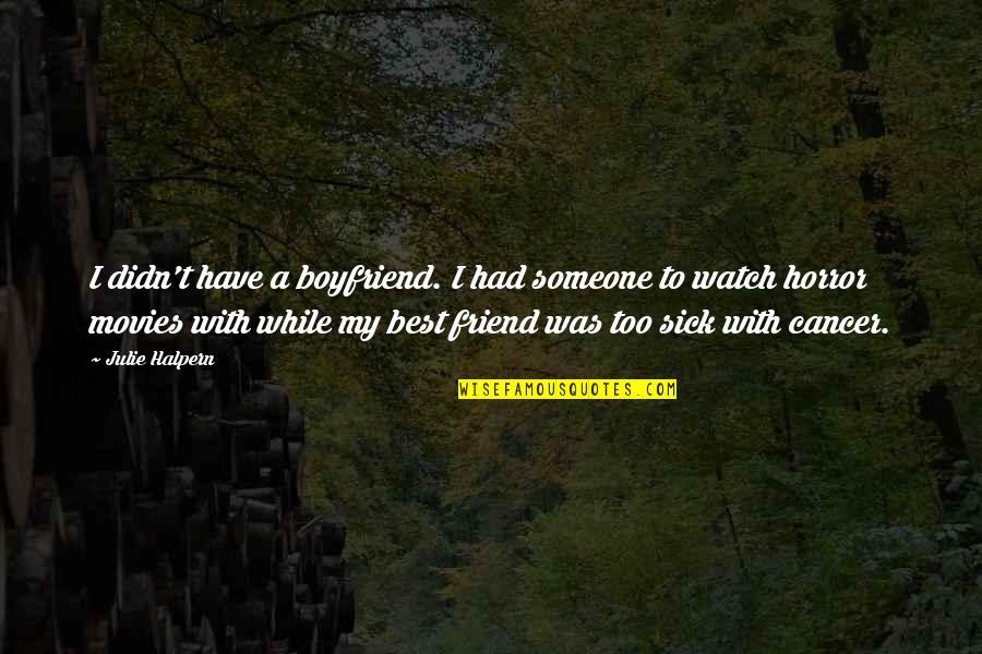 Boyfriend Is Your Best Friend Quotes By Julie Halpern: I didn't have a boyfriend. I had someone
