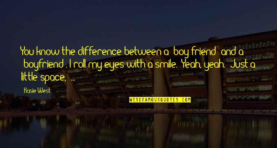 Boyfriend Is Your Best Friend Quotes By Kasie West: You know the difference between a 'boy friend'