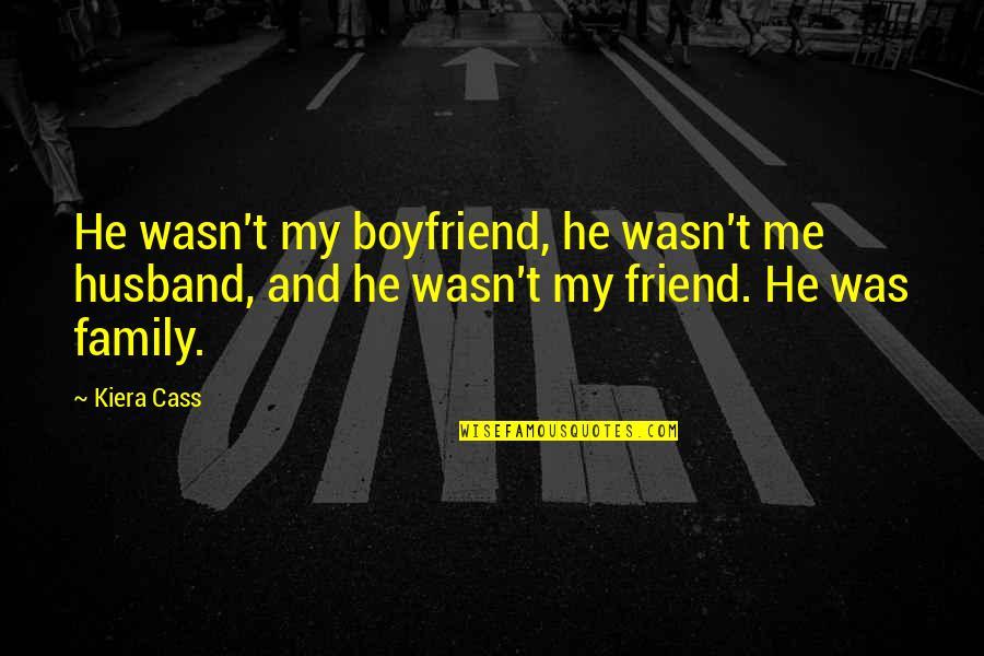 Boyfriend Is Your Best Friend Quotes By Kiera Cass: He wasn't my boyfriend, he wasn't me husband,