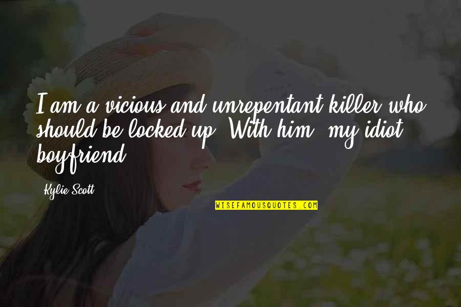 Boyfriend Locked Up Quotes By Kylie Scott: I am a vicious and unrepentant killer who
