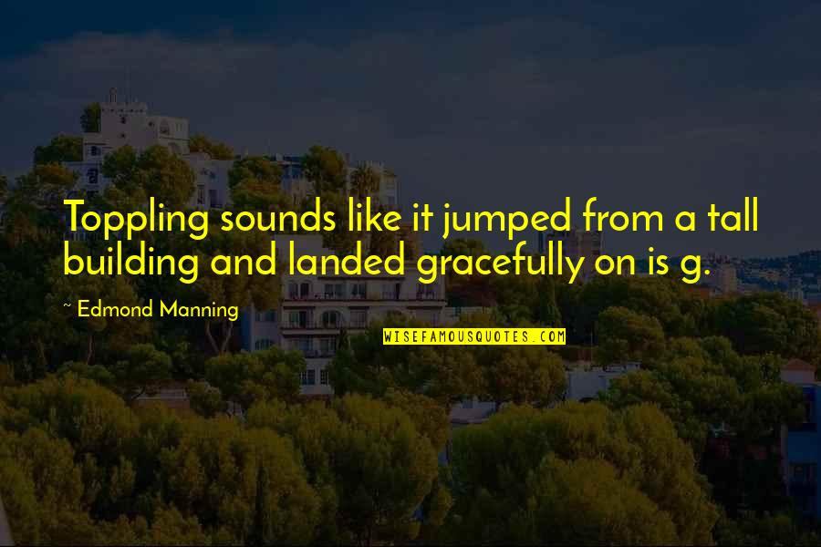 Boyfriend Wishes Birthday Quotes By Edmond Manning: Toppling sounds like it jumped from a tall