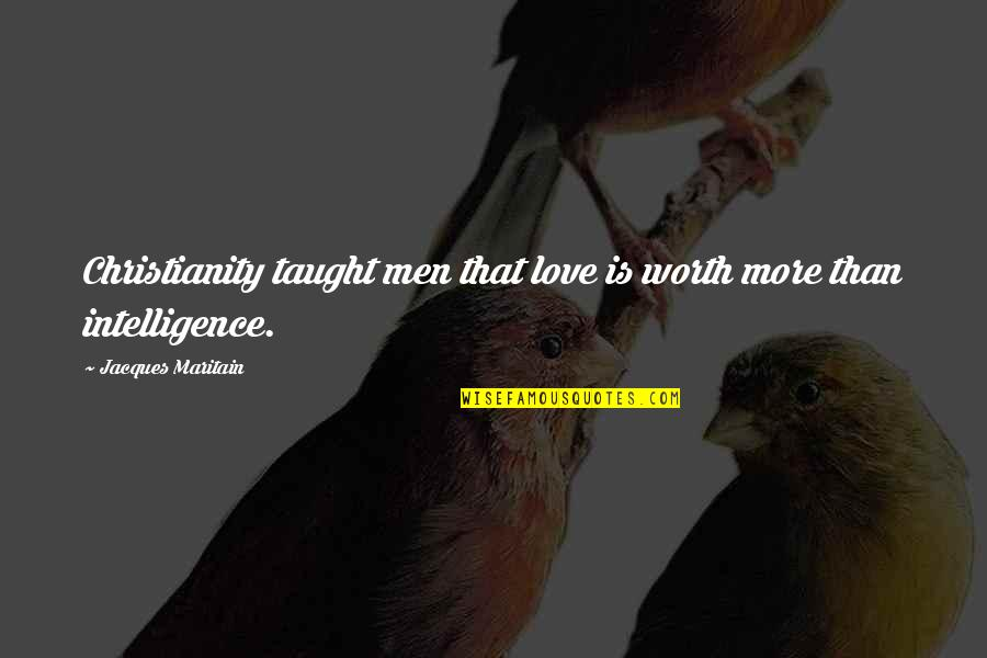 Boyfriend Wishes Birthday Quotes By Jacques Maritain: Christianity taught men that love is worth more