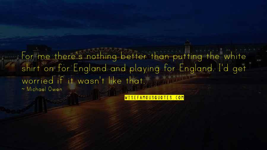 Boyfriend Wishes Birthday Quotes By Michael Owen: For me there's nothing better than putting the