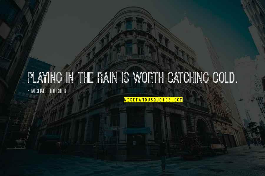 Boyfriend Wishes Birthday Quotes By Michael Tolcher: Playing in the rain is worth catching cold.