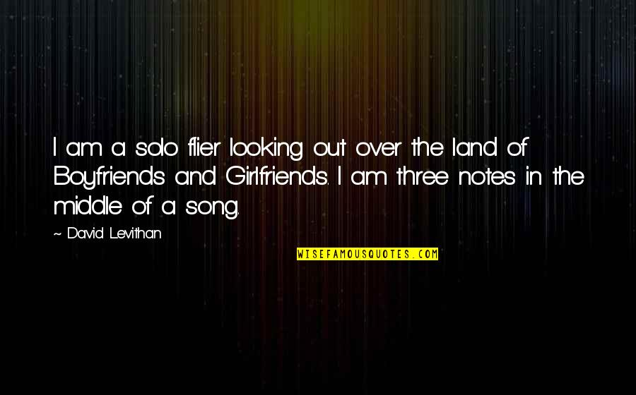 Boyfriends And Their Ex Girlfriends Quotes By David Levithan: I am a solo flier looking out over