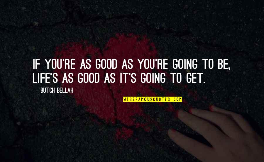 Bracelet Inspirational Quotes By Butch Bellah: If you're as good as you're going to
