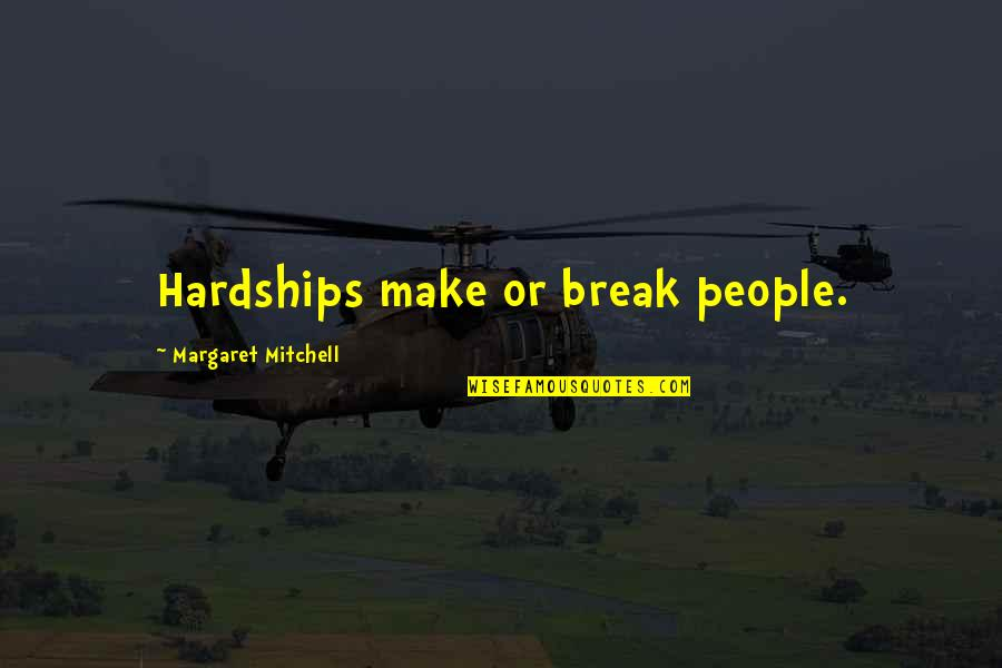 Bracelet Inspirational Quotes By Margaret Mitchell: Hardships make or break people.