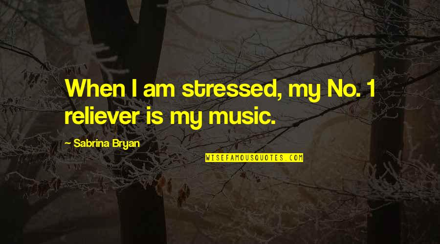Bracelet Inspirational Quotes By Sabrina Bryan: When I am stressed, my No. 1 reliever