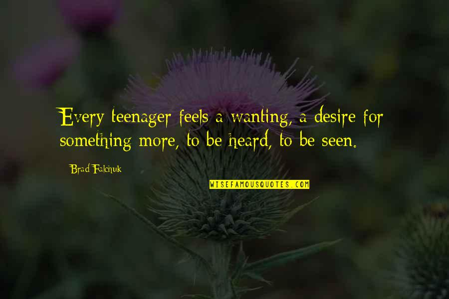 Brad Falchuk Quotes By Brad Falchuk: Every teenager feels a wanting, a desire for