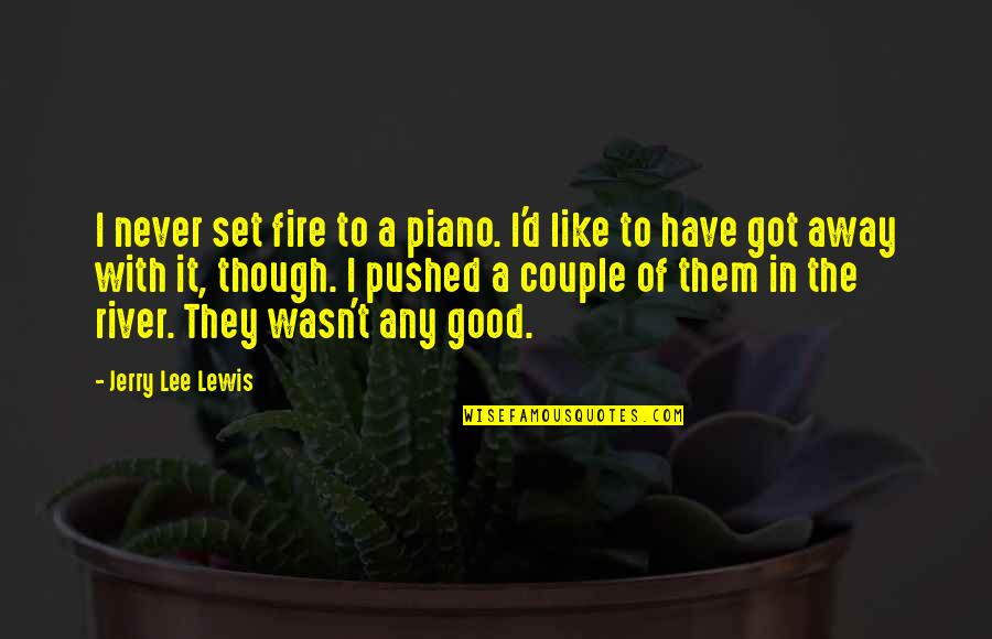 Brad Falchuk Quotes By Jerry Lee Lewis: I never set fire to a piano. I'd