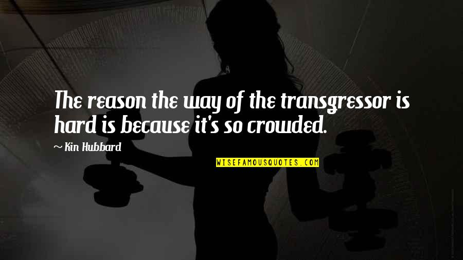 Brad Falchuk Quotes By Kin Hubbard: The reason the way of the transgressor is