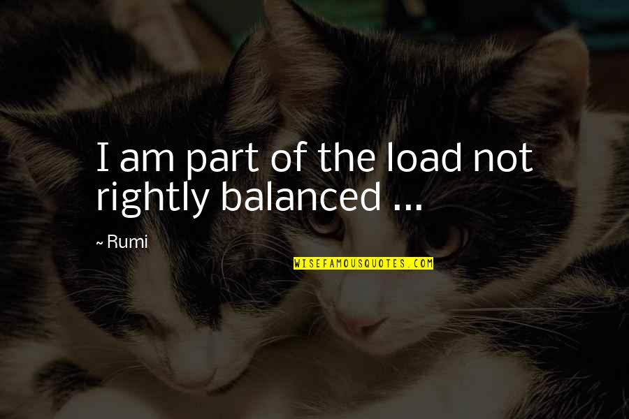Brad Falchuk Quotes By Rumi: I am part of the load not rightly