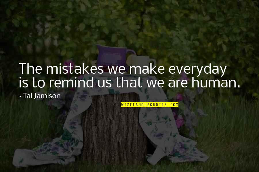 Brad Falchuk Quotes By Tai Jamison: The mistakes we make everyday is to remind