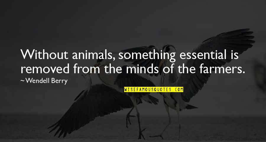 Brad Falchuk Quotes By Wendell Berry: Without animals, something essential is removed from the