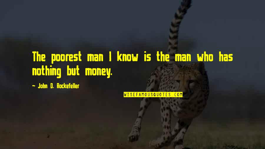 Brad Gast Quotes By John D. Rockefeller: The poorest man I know is the man