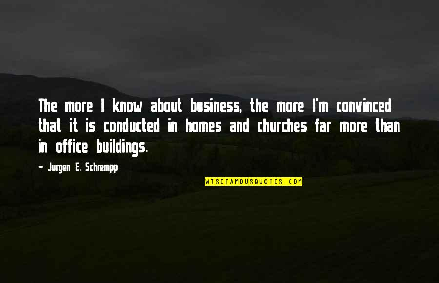 Brad Gast Quotes By Jurgen E. Schrempp: The more I know about business, the more