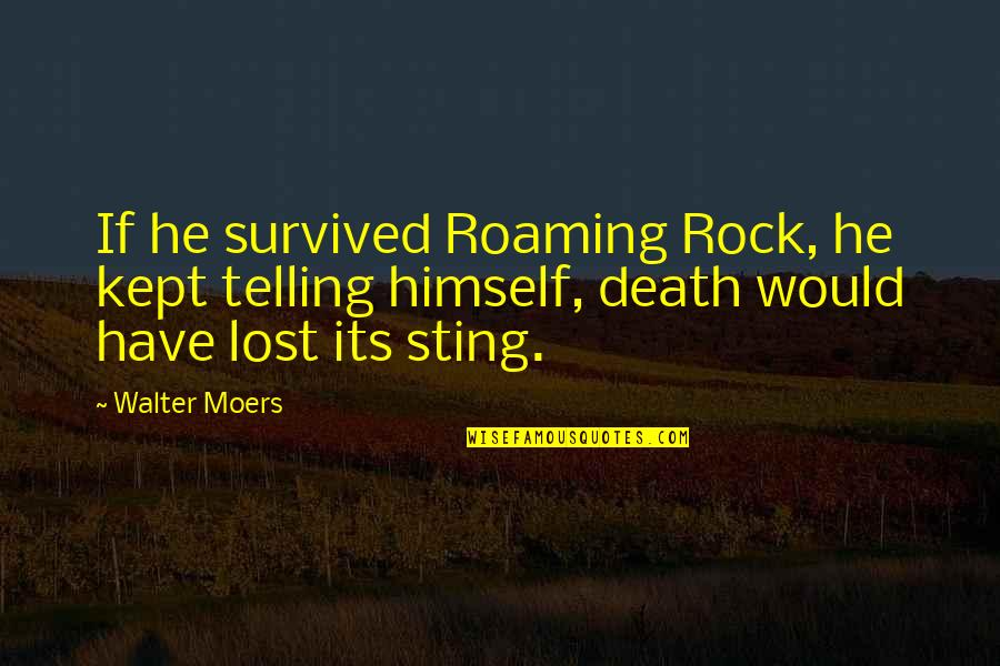 Brad Gast Quotes By Walter Moers: If he survived Roaming Rock, he kept telling