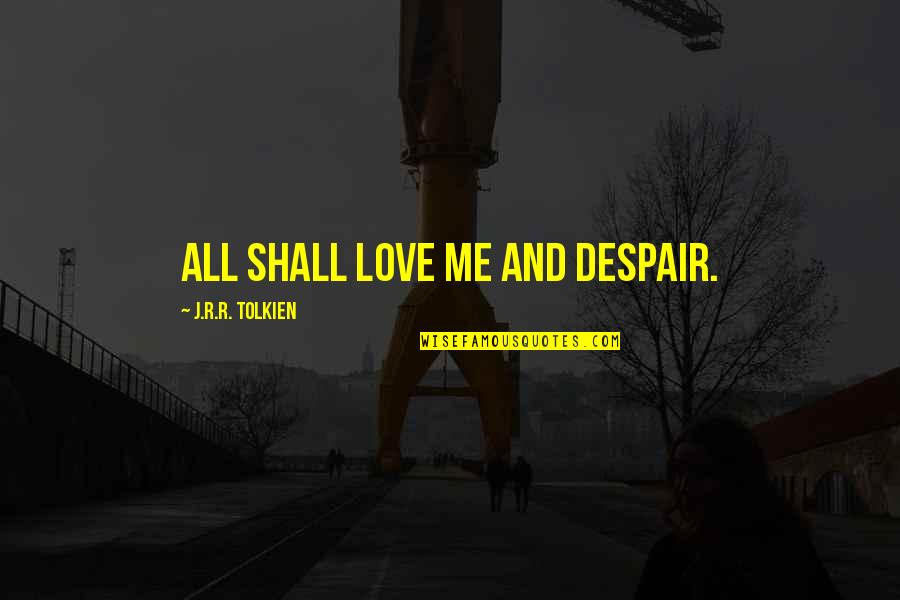 Brad Henning Quotes By J.R.R. Tolkien: All shall love me and despair.