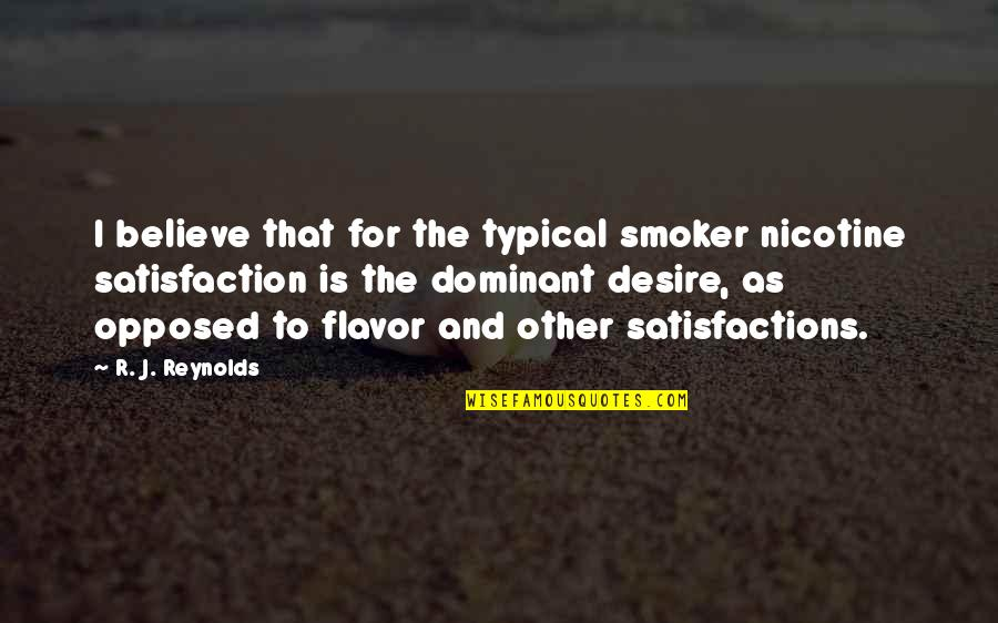 Brad Henning Quotes By R. J. Reynolds: I believe that for the typical smoker nicotine
