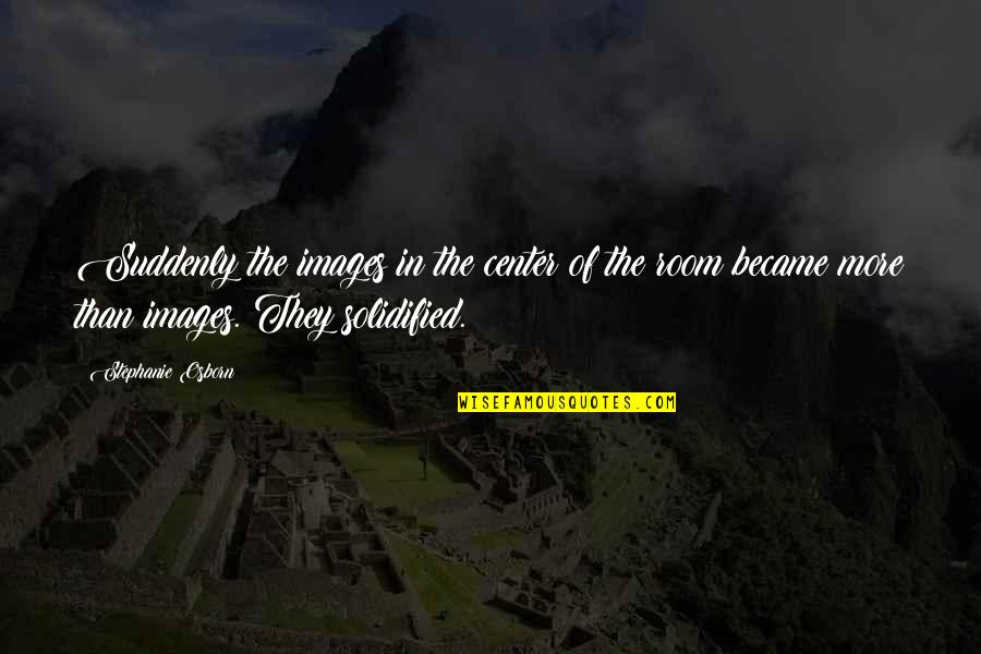 Brad Henning Quotes By Stephanie Osborn: Suddenly the images in the center of the