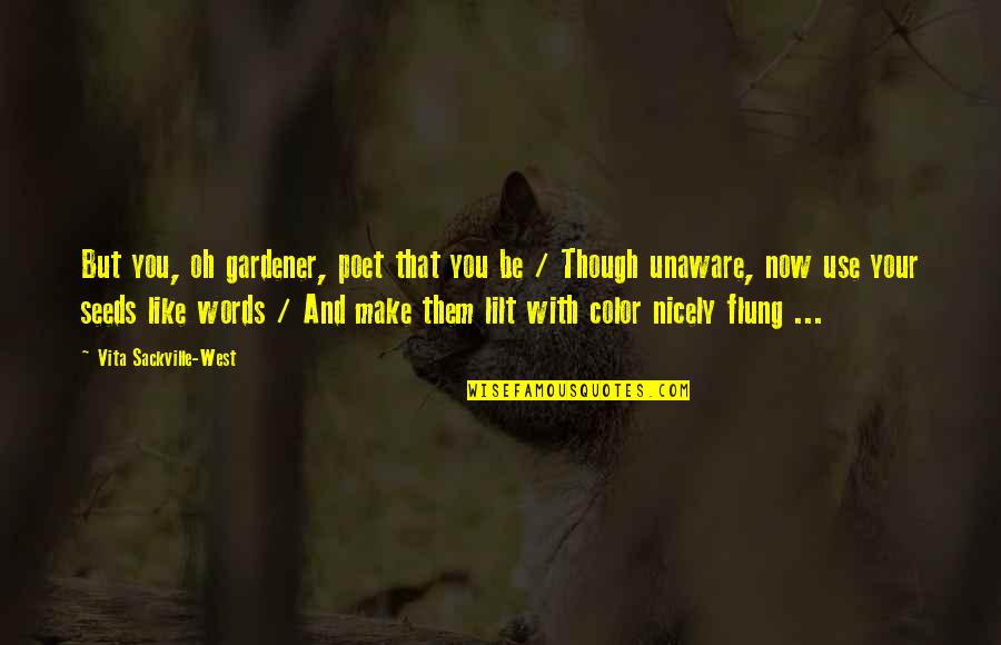 Brad Henning Quotes By Vita Sackville-West: But you, oh gardener, poet that you be