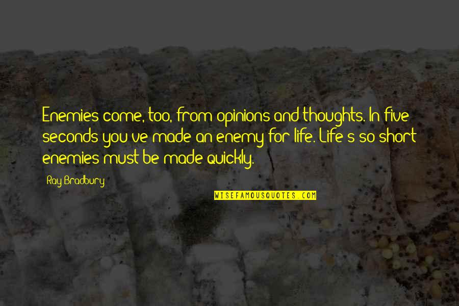 Bradbury's Quotes By Ray Bradbury: Enemies come, too, from opinions and thoughts. In